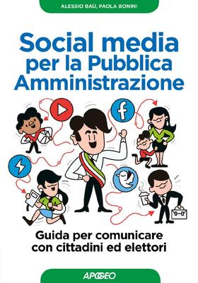 Alessio Baù - Social media per la Pubblica Amministrazione. Guida per comunicare con cittadini ed el...