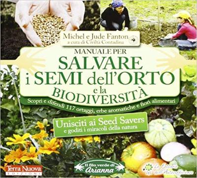 Michel Fanton, Jude Fanton - Manuale per salvare i semi dell'orto e la biodiversità. Scopri e dif...
