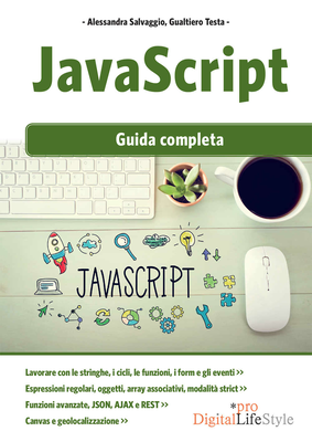 Alessandra Salvaggio, Gualtiero Testa - JavaScript. Guida completa (2018)