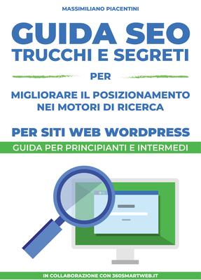 Massimiliano Piacentini - Guida SEO per siti Wordpress. Trucchi e segreti per migliorare il posiz...