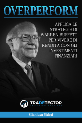 Gianluca Sidoti - OverPerform. Applica le strategie di Warren Buffett per vivere di rendita con g...