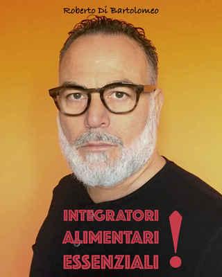 Roberto Di Bartolomeo - Integratori alimentari. Raccomandazioni per tutte le età secondo le norme...