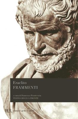 Eraclito - Frammenti. Testo greco a fronte. A cura di F. Fronterotta (2013)