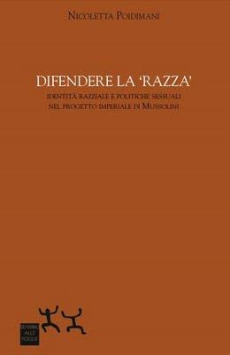Nicoletta Poidimani - Difendere la razza. Identità razziale e politiche sessuali nel progetto imp...