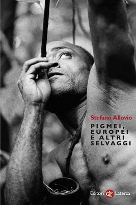 Stefano Allovio - Pigmei, europei e altri selvaggi (2012)