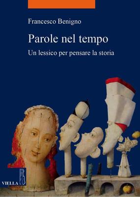 Francesco Benigno - Parole nel tempo. Un lessico per pensare la storia (2013)