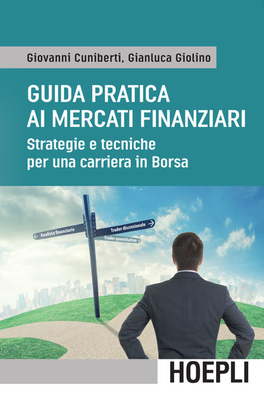 Giovanni Cuniberti, Gianluca Giolino - Guida pratica ai mercati finanziari. Strategie e tecniche per...