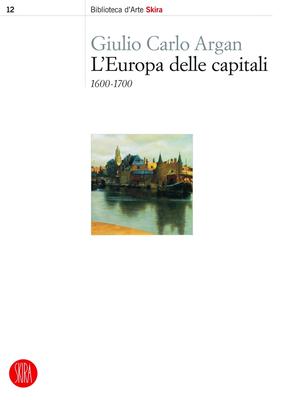 Giulio Carlo Argan - L'Europa delle capitali. 1600-1700 (2014)