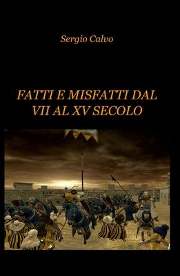 Sergio Calvo - Fatti e misfatti dal VII al XV secolo (2013)