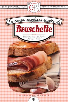Alessandra Tarissi De Jacobis e Francesca Gualdi - Le cento migliori ricette di bruschette (2012)