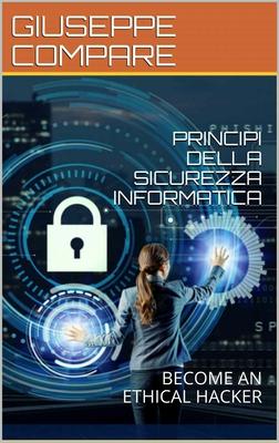 Giuseppe Compare - Principi della sicurezza informatica. Become an ethical Hacker (2019)