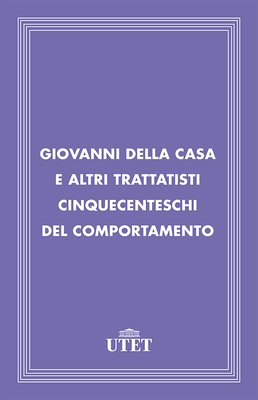 AA.VV. - Giovanni Della Casa e altri trattatisti cinquecenteschi del comportamento (2013)
