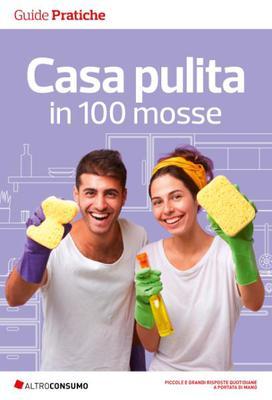 Altroconsumo Edizioni - Casa pulita in 100 mosse. Trucchi e consigli per pulizie efficaci e senza...