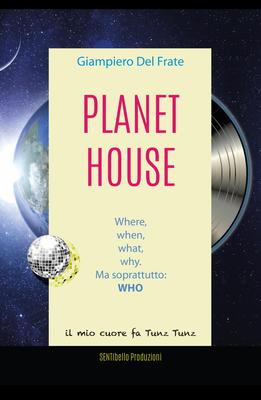Giampiero Del Frate - Planet House. Where, when, what, why. Ma soprattutto: WHO (2020)