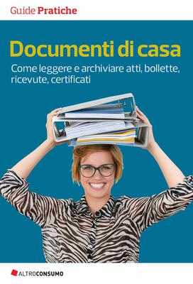 Altroconsumo Edizioni - Documenti di casa. Come leggere e archiviare atti, bollette, ricevute, ce...