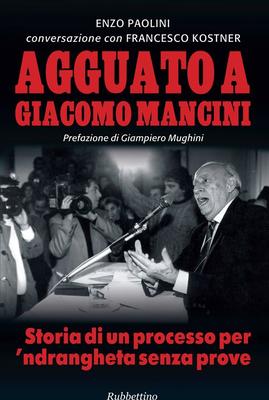 Enzo Paolini, Francesco Kostner - Agguato a Giacomo Mancini. Storia di un processo per 'ndrangheta s...