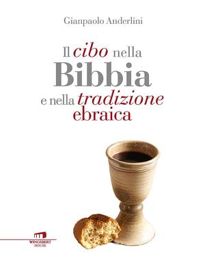 Gianpaolo Anderlini - Il cibo nella Bibbia e nella tradizione ebraica (2015)