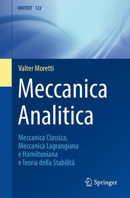 Valter Moretti - Meccanica analitica. Meccanica classica, meccanica lagrangiana e hamiltoniana e ...
