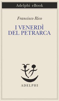 Francisco Rico - I venerdì del Petrarca (2016)