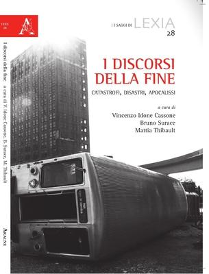 V. Idone Cassone, B. Surace, M. Thibault - I discorsi della fine. Catastrofi, disastri, apocaliss...