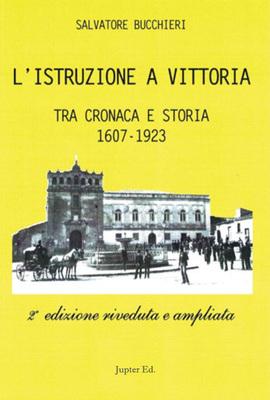 Salvatore Bucchieri - L'Istruzione a Vittoria. Tra cronaca e storia 1607 - 1923 (2020)
