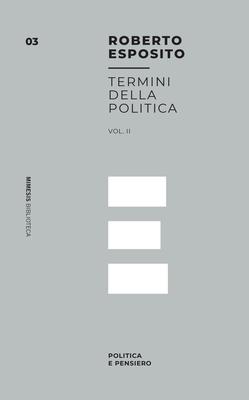 Roberto Esposito - Termini della politica. Politica e pensiero. Vol.2 (2018)
