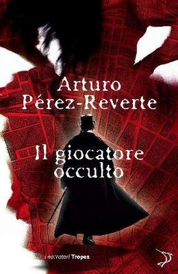 Arturo Pérez-Reverte - Il giocatore occulto (2010)