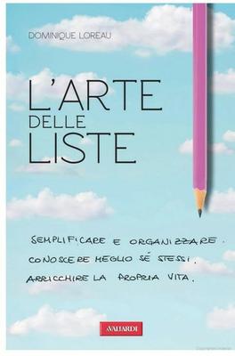 Dominique Loreau – L'arte delle liste: Semplificare, organizzare e conoscere meglio sé stessi (2012)