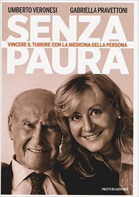 Umberto Veronesi, Gabriella Pravettoni - Senza paura. Vincere il tumore con la medicina della person...
