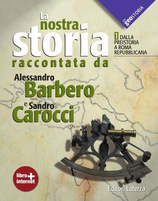 A.Barbero, S.Carocci - La nostra storia raccontata da Alessandro Barbero e Sandro Carocci. Dalla pre...