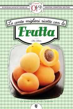 Alba Allotta - Le cento migliori ricette con la frutta (2012)