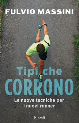 Fulvio Massini - Tipi che corrono. Le nuove tecniche per i nuovi runner (2018)