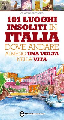 Giuseppe Ortolano - 101 luoghi insoliti in Italia dove andare almeno una volta nella vita (2010)