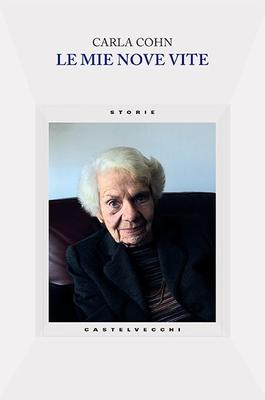 Carla Cohn - Le mie nove vite. Attraverso il retrospettoscopio (2014)
