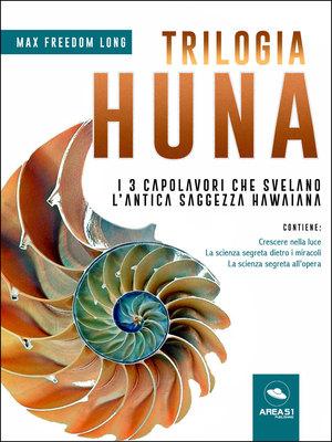 Max Freedom Long - Trilogia Huna. I 3 capolavori che svelano l'antica saggezza hawaiana (2018)
