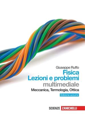 Giuseppe Ruffo - Fisica Lezioni e problemi. Meccanica, termologia, ottica (2011)