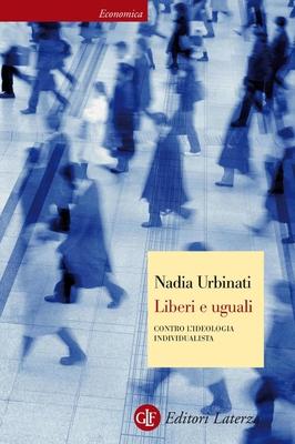Nadia Urbinati - Liberi e uguali. Contro l'ideologia individualista (2012)