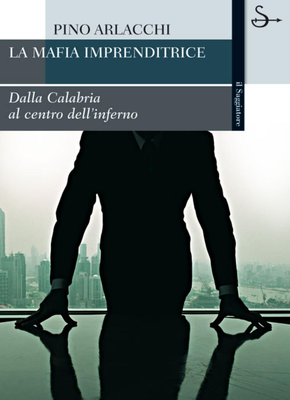 Pino Arlacchi - La mafia imprenditrice. Dalla Calabria al centro dell'inferno (2007)