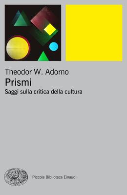 Theodor W. Adorno - Prismi. Saggi sulla critica della cultura (2018)