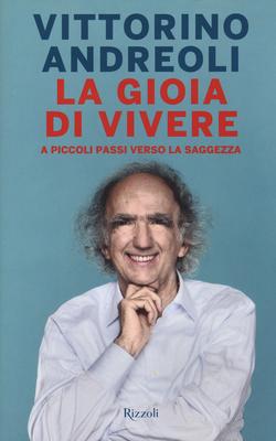 Vittorino Andreoli - La gioia di vivere. A piccoli passi verso la saggezza (2016)