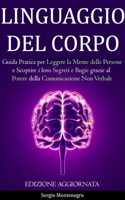 Sergio Montenegro - Linguaggio del corpo. Guida pratica per leggere la mente delle persone e scop...