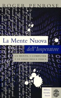 Roger Penrose - La mente nuova dell'imperatore. La mente, i computer e le leggi della fisica (1998)