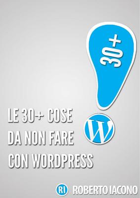 Roberto Iacono – Le 30+ cose da non fare con WordPress (2012)