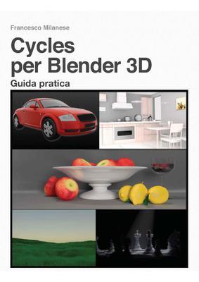 Cycles per Blender 3D - Guida pratica di Francesco Milanese