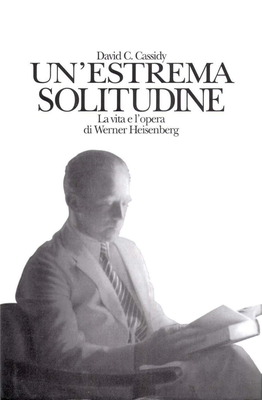 David Cassidy - Un'estrema solitudine. La vita e l'opera di Werner Heisenberg (1996)