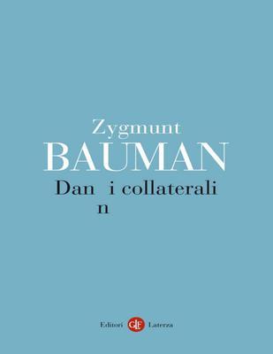 Zygmunt Bauman - Danni collaterali. Diseguaglianze sociali nell'età globale (2013)