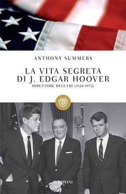 Anthony Summers - La vita segreta di J. Edgar Hoover. Direttore dell'FBI. 1924-1972 (2012)
