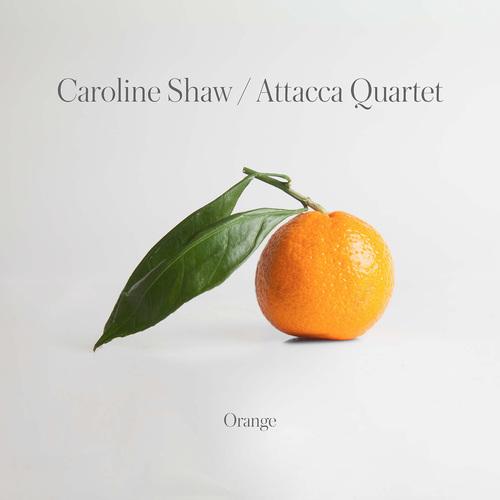 Attacca Quartet - Caroline Shaw: Orange (2019)
