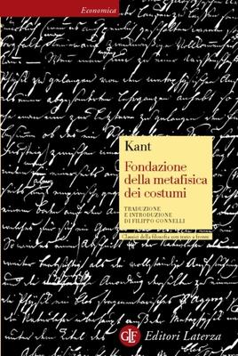 Immanuel Kant - Fondazione della metafisica dei costumi. Testo tedesco a fronte (1997)