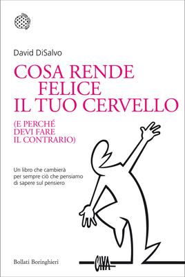 David DiSalvo - Cosa rende felice il tuo cervello (e perchè devi fare il contrario) (2013)